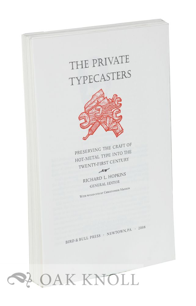 PRIVATE TYPECASTERS, PRESERVING THE CRAFT OF HOT-METAL TYPE INTO THE TWENTY-FIRST CENTURY. Richard L. Hopkins.