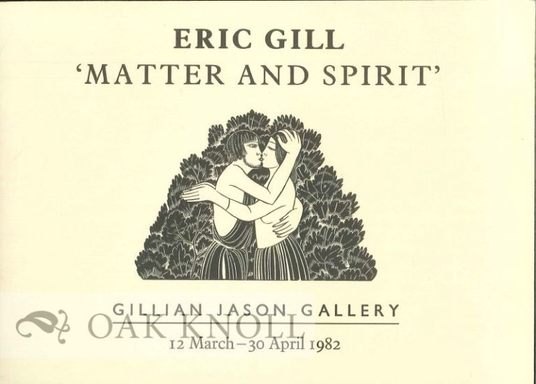 MATTER AND SPIRIT: BOTH REAL AND BOTH GOOD: THE GRAPHIC WORK OF ERIC GILL.