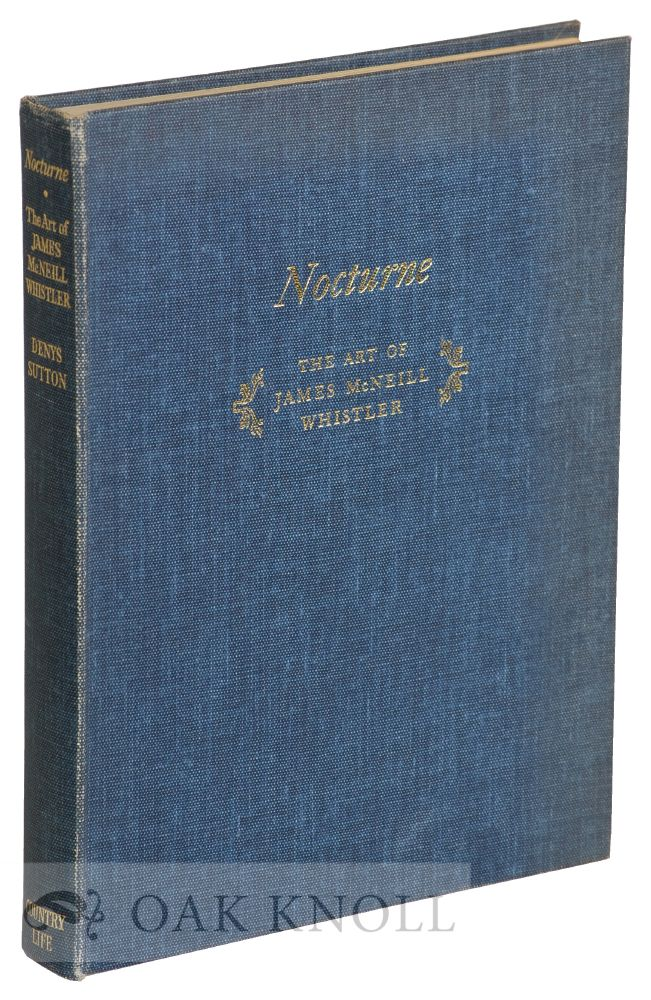 NOCTURN: THE ART OF JAMES MCNEILL WHISTLER. Denys Sutton.