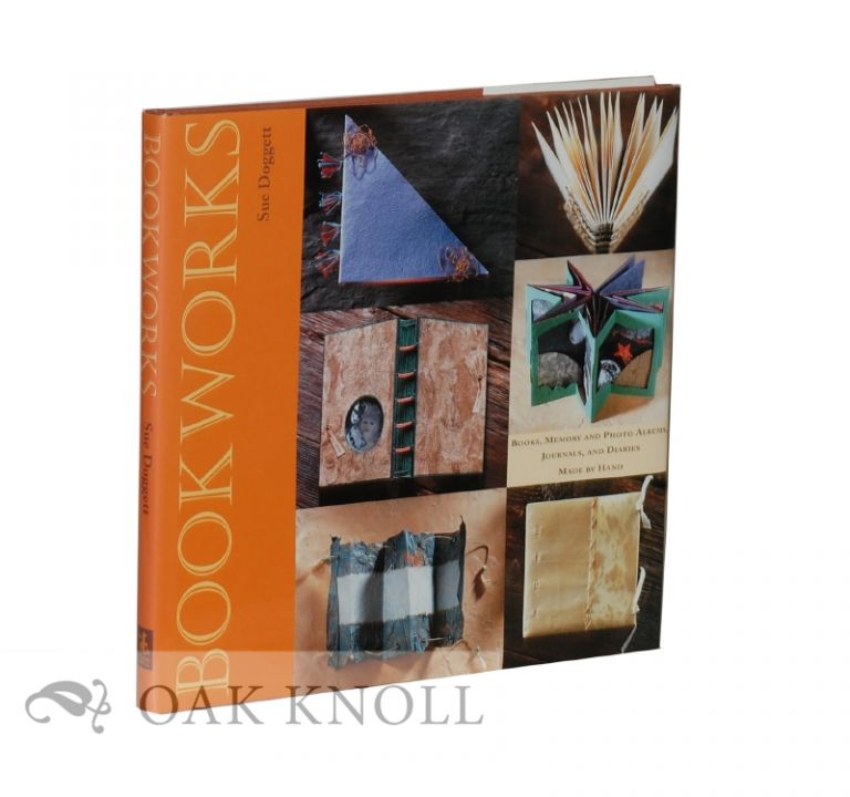 BOOKWORKS: BOOKS, MEMORY, AND PHOTO ALBUMS, JOURNALS, AND DIARIES MADE BY HAND. Sue Doggett.