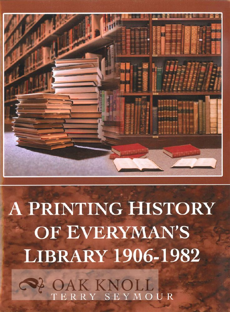 A PRINTING HISTORY OF EVERYMAN'S LIBRARY: 1906-1982. Terry Seymour.