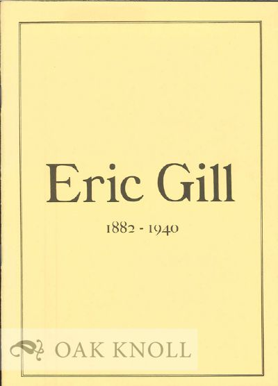 ERIC GILL 1882-1940: A HANDLIST OF AN EXHIBITIOIN AT CAMBRIDGE UNIVERSITY LIBRARY MARCH TO MAY 1982.