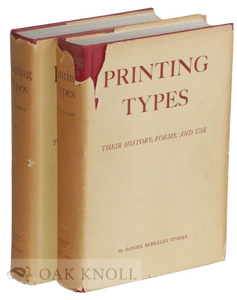 PRINTING TYPES, THEIR HISTORY, FORMS, AND USE A STUDY IN SURVIVALS. Daniel Berkeley Updike.