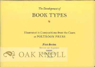 THE DEVELOPMENT OF BOOK TYPES, ILLUSTRATED IN COMPOSITIONS FROM THE CASES AT THE POLTROON PRESS.