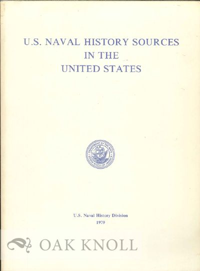 U.S. NAVAL HISTORY SOURCES IN THE UNITED STATES. Dean C. Allard, Martha L. Crawley, Mary W. Edmison, and compilers.