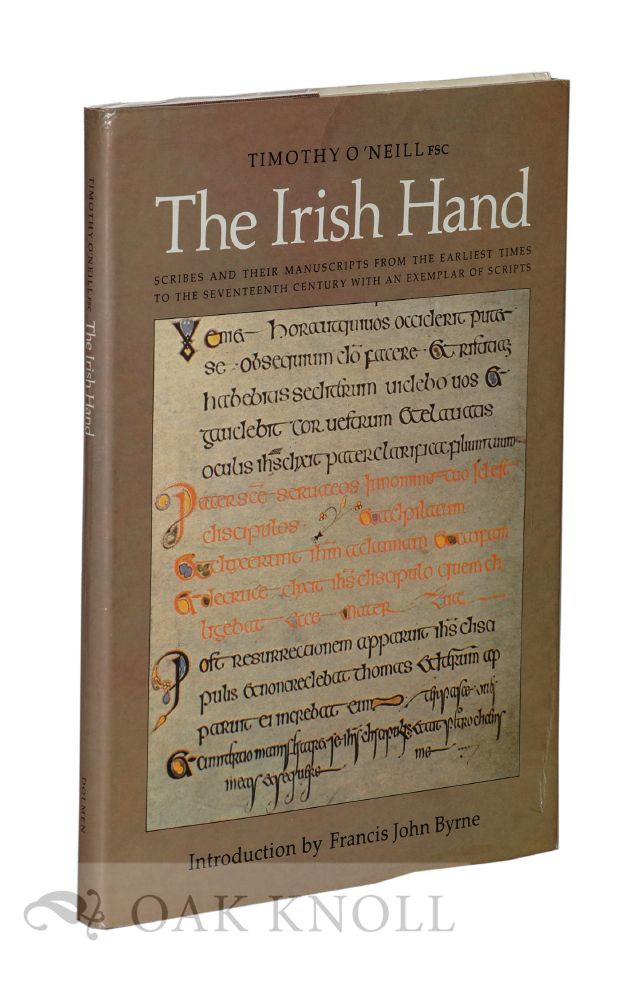 IRISH HAND: SCRIBES AND THEIR MANUSCRIPTS FROM THE EARLIEST TIMES TO THE SEVENTEENTH CENTURY WITH AN EXEMPLAR OF IRISH SCRIPTS. Timothy O'Neill.