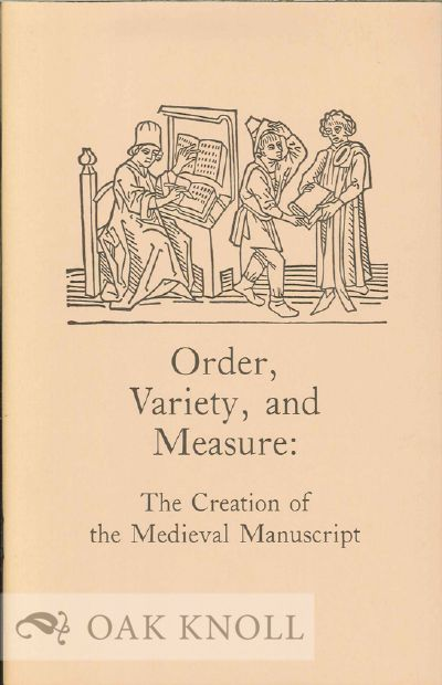 ORDER, VARIETY, AND MEASURE: THE CREATION OF THE MEDIEVAL MANUSCRIPT. J. Brody Neuenschwander.