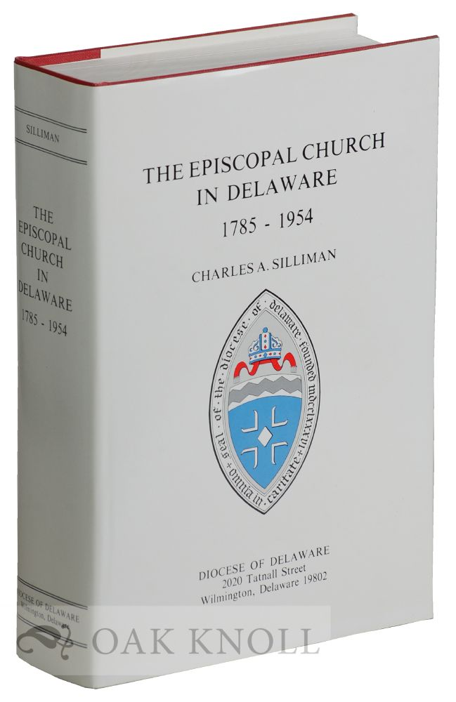 THE EPISCOPAL CHURCH IN DELAWARE, 1785-1954. Charles A. Silliman.
