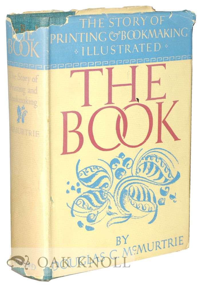THE BOOK, THE STORY OF PRINTING & BOOKMAKING. Douglas C. McMurtrie.