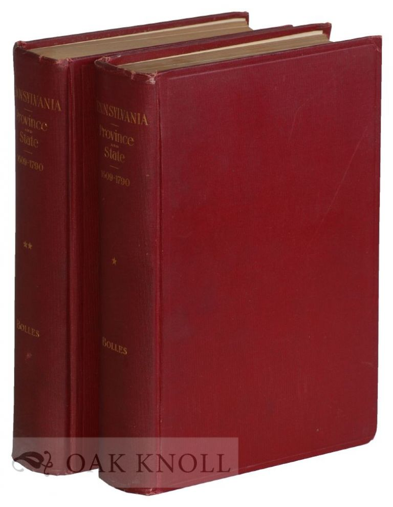 PENNSYLVANIA PROVINCE AND STATE: A HISTORY FROM 1609 TO 1790. Albert S. Bolles.