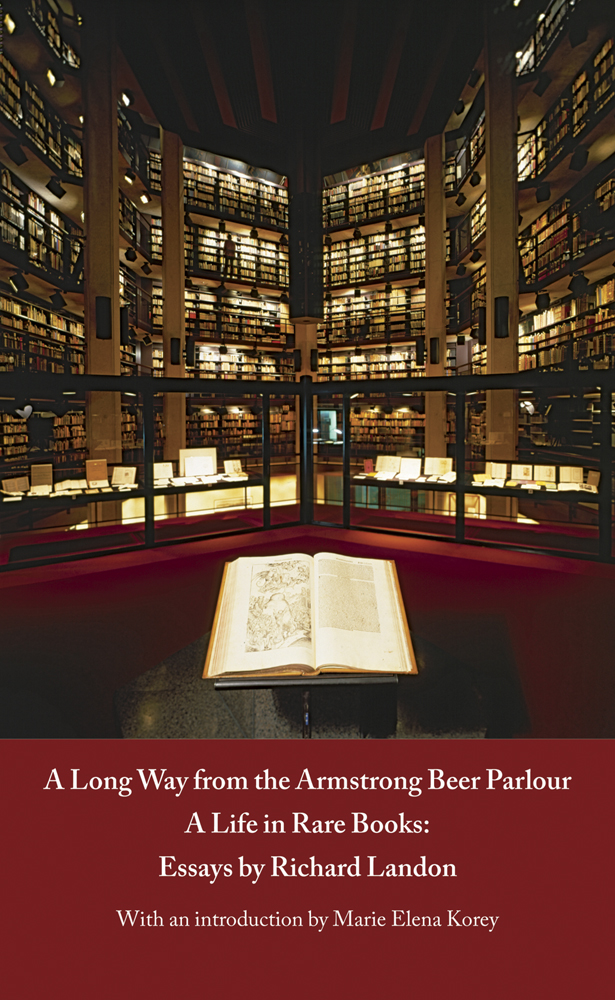 A LONG WAY FROM THE ARMSTRONG BEER PARLOUR - A LIFE IN RARE BOOKS: ESSAYS BY RICHARD LANDON. Richard Landon, Marie E. Korey.