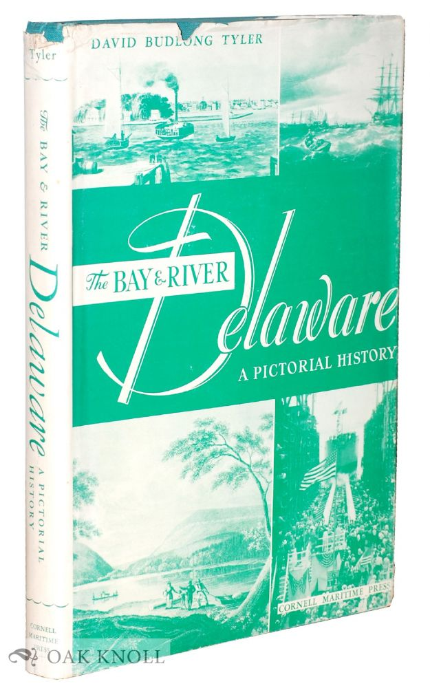 THE BAY & RIVER DELAWARE, A PICTORIAL HISTORY. David Budlong Tyler.