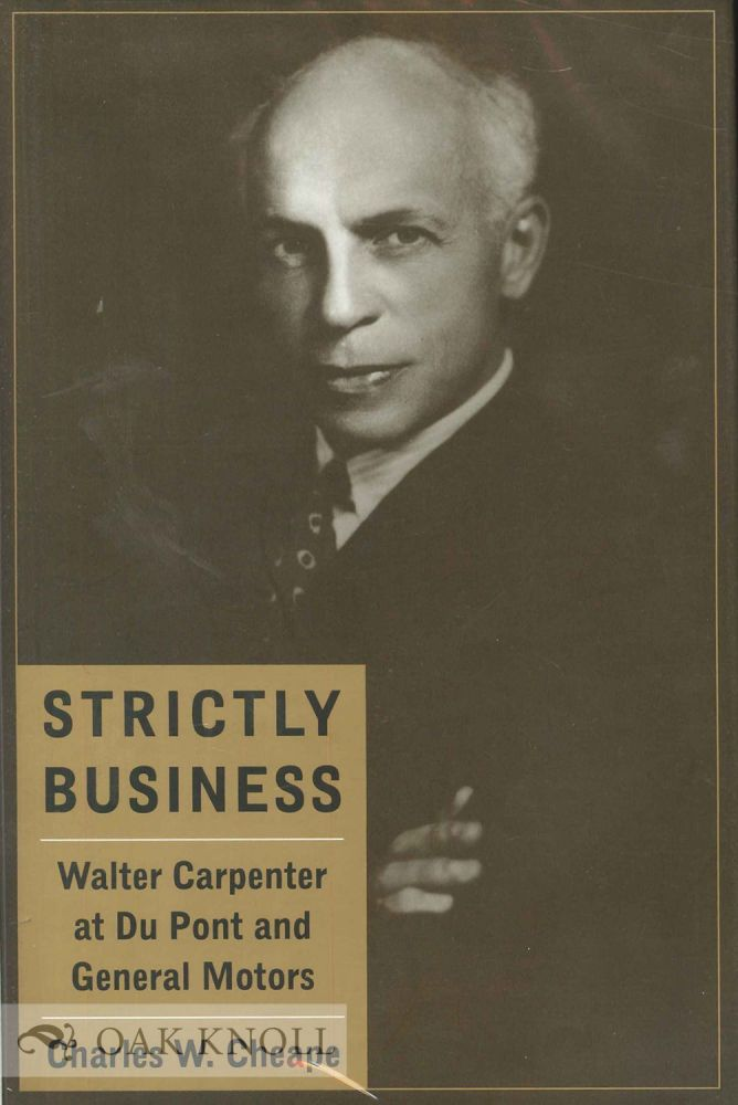 STRICTLY BUSINESS, WALTER CARPENTER AT DU PONT AND GENERAL MOTORS. Charles W. Cheape.
