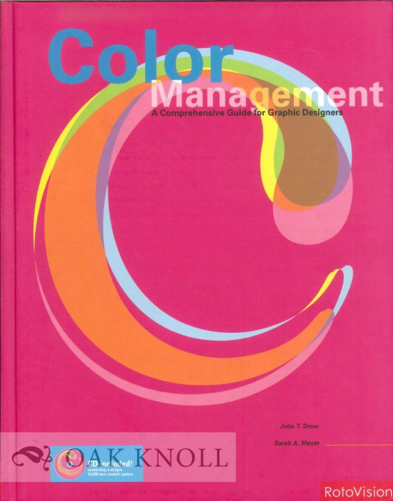 COLOR MANAGEMENT: A COMPREHENSIVE GUIDE FOR GRAPHIC DESIGNERS. John T. Drew, Sarah A. Meyer.