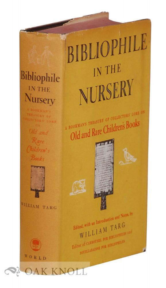 BIBLIOPHILE IN THE NURSERY, A BOOKMAN'S TREASURY OF COLLECTORS' LORE ON OLD AND RARE CHILDREN'S BOOKS. William Targ.