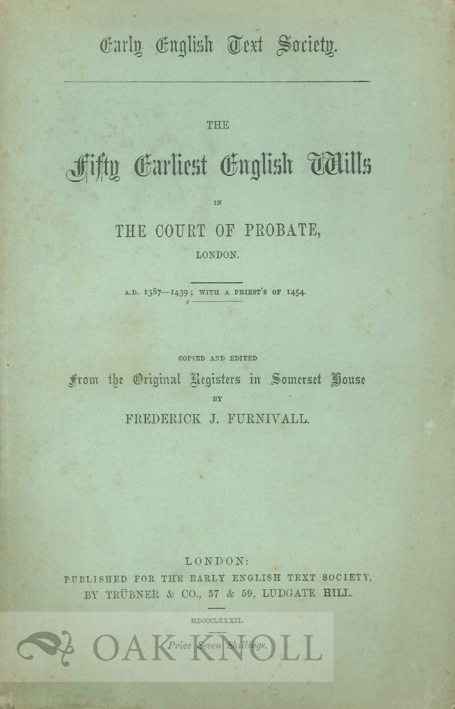 FIFTY EARLIEST ENGLISH WILLS IN THE COURT OF PROBATE, LONDON. Frederick J. Furnivall.