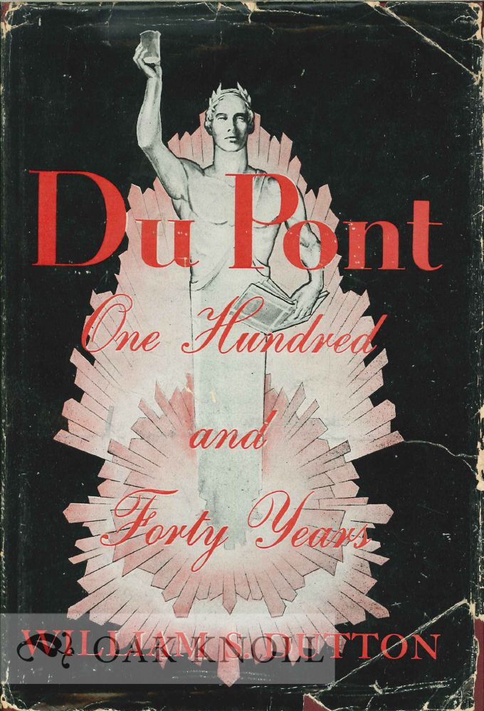DU PONT, ONE HUNDRED AND FORTY YEARS. William S. Dutton.
