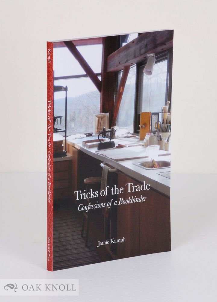 TRICKS OF THE TRADE: CONFESSIONS OF A BOOKBINDER. Jamie Kamph.
