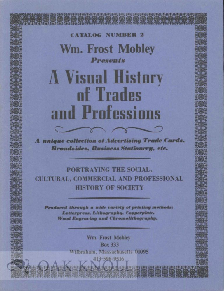 CATALOG NUMBER 2 WM. FROST MOBLEY PRESENTS A VISUAL HISTORY OF TRADES AND PROFESSIONS.