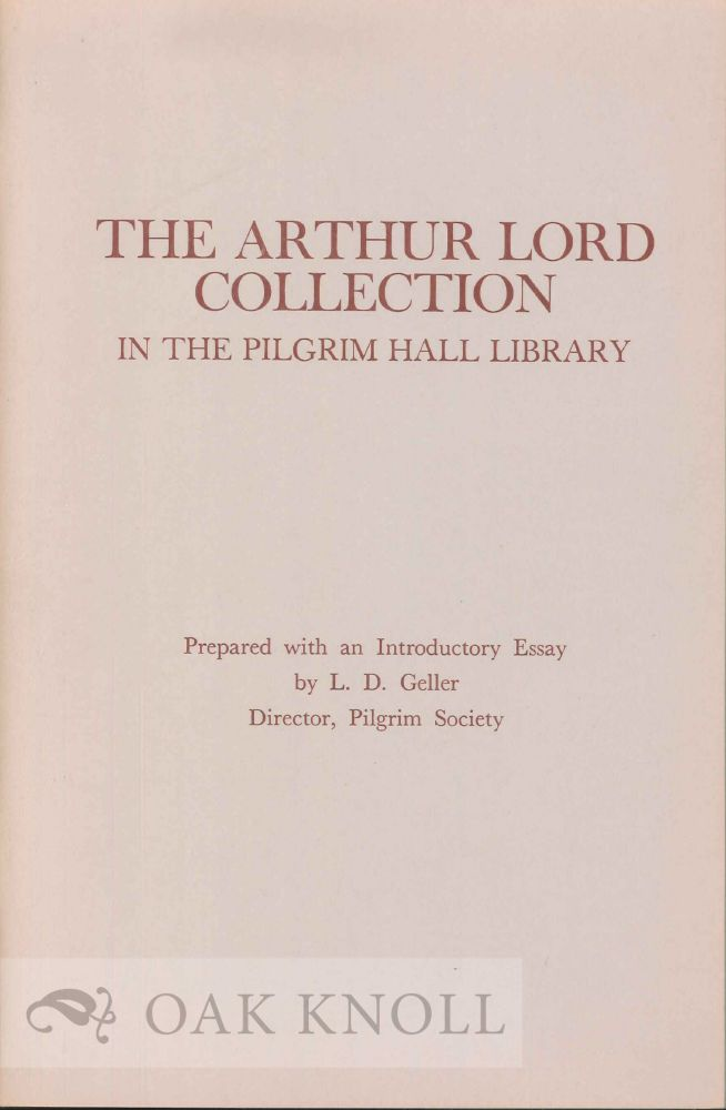 THE ARTHUR LORD COLLECTION IN THE PILGRIM HALL LIBRARY.
