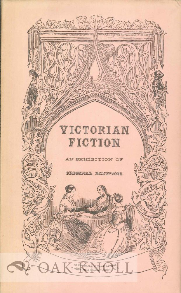 VICTORIAN FICTION, AN EXHIBITION OF ORIGINAL EDITIONS AT 7 ALBEMARLE STREET, LONDON ... ARRANGED BY JOHN CARTER WITH THE COLLABORATION OF MICHAEL SADLEIR. John Carter.
