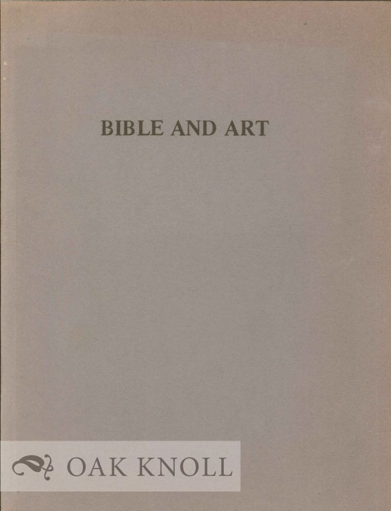 BIBLE AND ART, 12TH CENTURY - 20TH CENTURY, AN EXHIBITION OF BIBLE AND ART. Robin Satinsky.