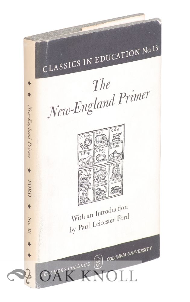 THE NEW-ENGLAND PRIMER, A HISTORY OF ITS ORIGIN AND DEVELOPMENT. Paul Leicester Ford.