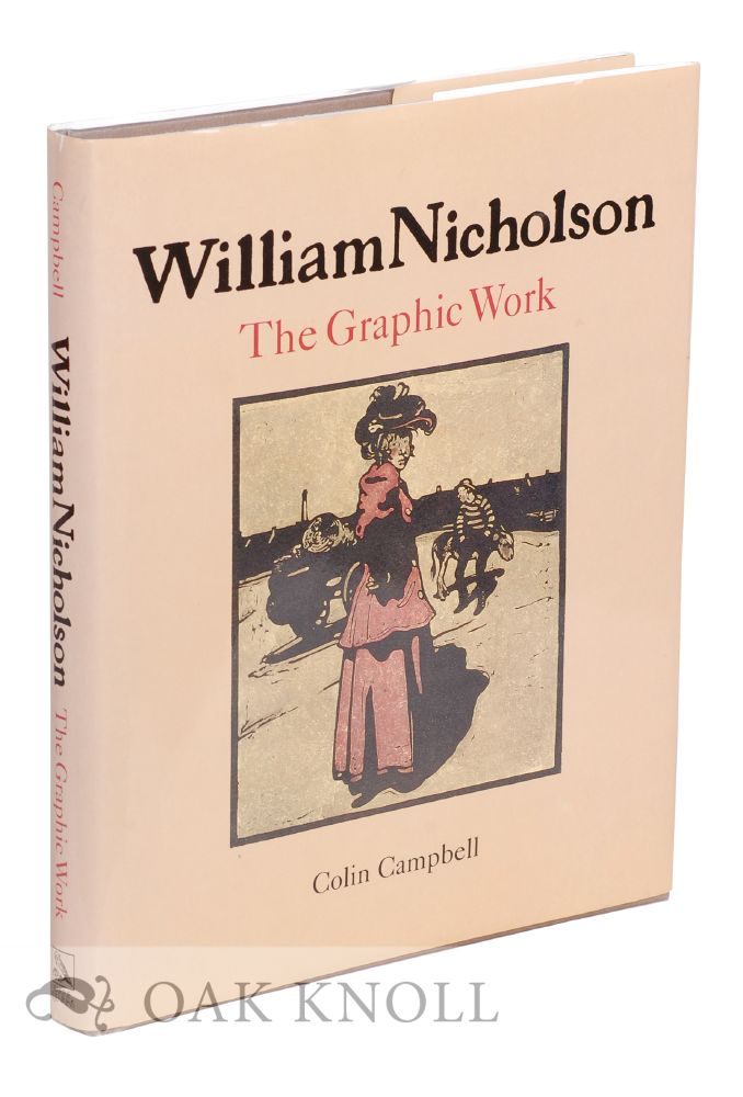 WILLIAM NICHOLSON: THE GRAPHIC WORK. Colin Campbell.