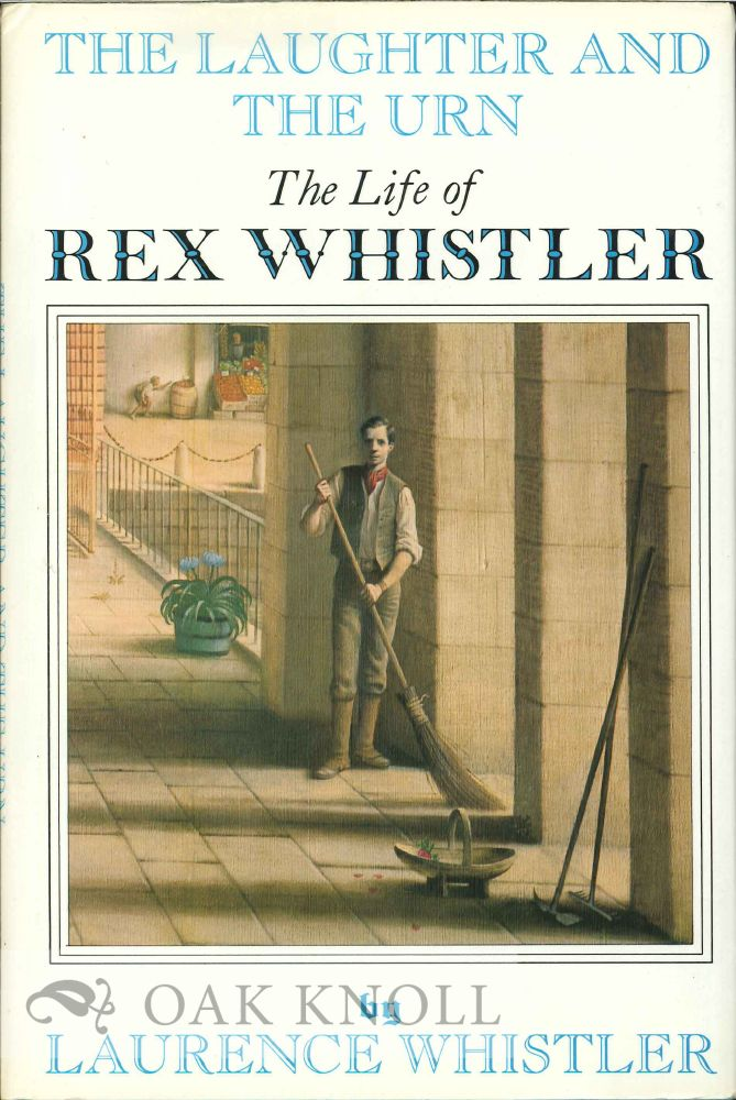 THE LAUGHTER AND THE URN: THE LIFE OF REX WHISTLER. Laurence Whistler.
