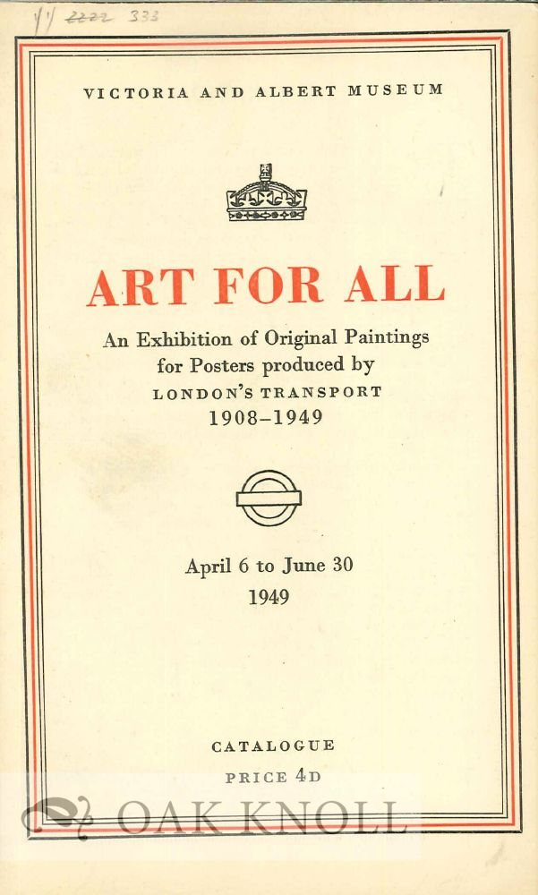 ART FOR ALL: AN EXHIBITION OF ORIGINAL PAINTINGS FOR POSTERS PRODUCED BY LONDON'S TRANSPORT 1908-1949.
