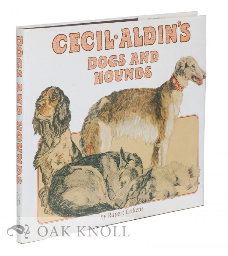 A LOOK AT CECIL ALDIN'S DOGS AND HOUNDS. Rupert Collens.