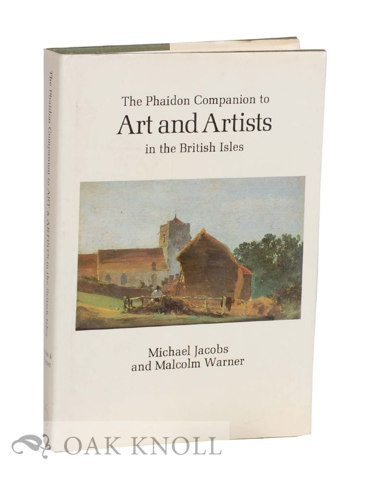 THE PHAIDON COMPANION TO ART AND ARTISTS IN THE BRITISH ISLES by Michael  Jacobs, Malcolm Warner on Oak Knoll