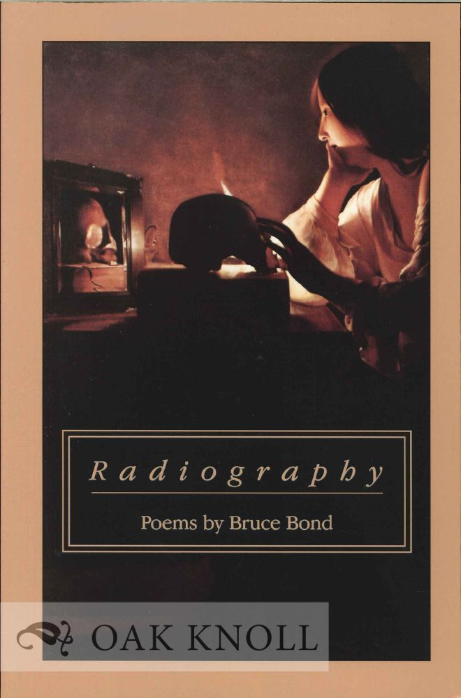 RADIOGRAPHY, POEMS. Bruce Bond.
