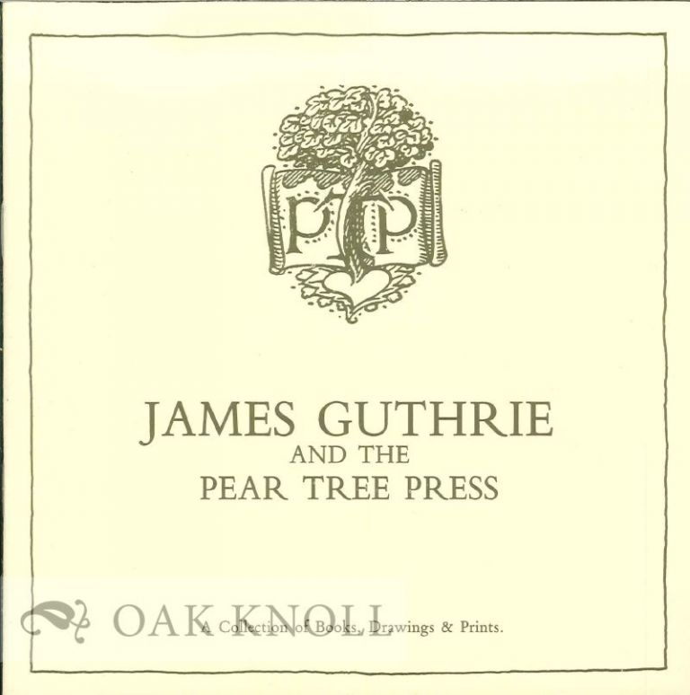 JAMES GUTHRIE AND THE PEAR TREE PRESS.