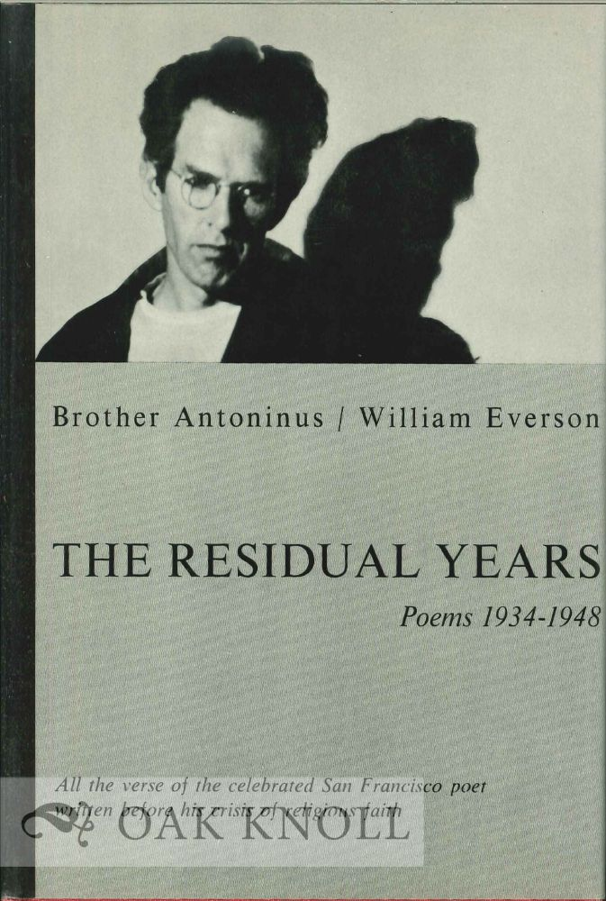 THE RESIDUAL YEARS POEMS 1934-1948). William Everson, Brother Antoninus.