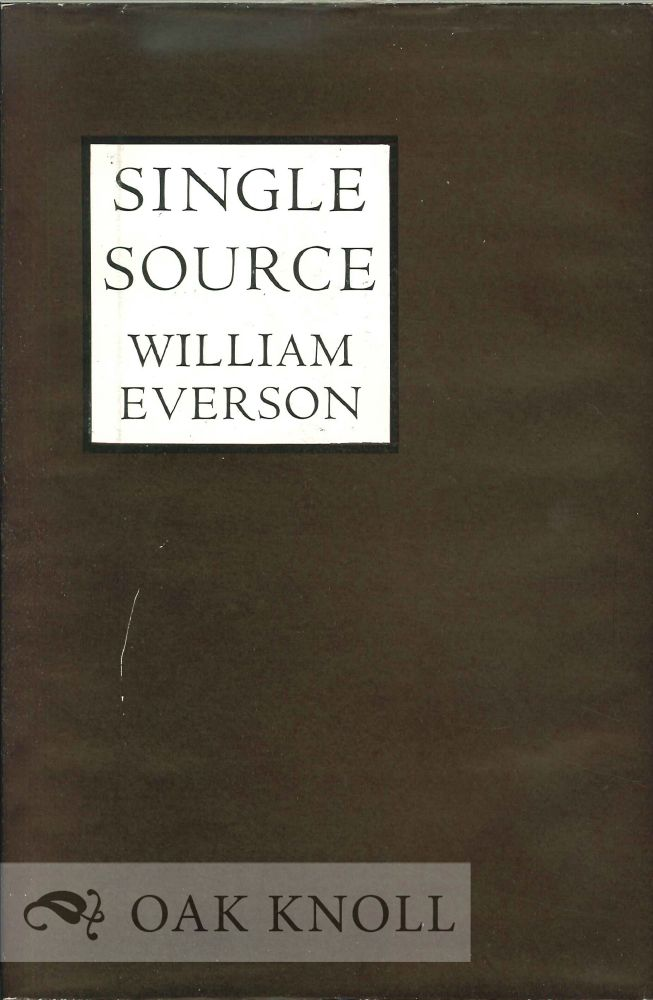 SINGLE SOURCE: THE EARLY POEMS OF WILLIAM EVERSON [1934-1940]. William Everson.