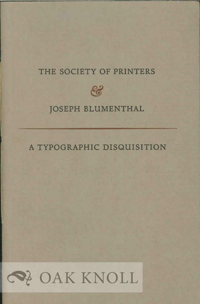 NOTES PREPARED FOR AN INFORMAL DISCUSSION BETWEEN JOSPEH BLUMENTHAL AND THE SOCIETY OF PRINTERS. Joseph Blumenthal.