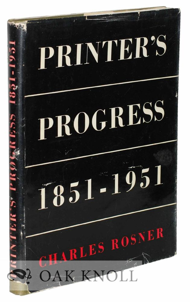 PRINTER'S PROGRESS, A COMPARATIVE SURVEY OF THE CRAFT OF PRINTING 1851-1951. Charles Rosner.