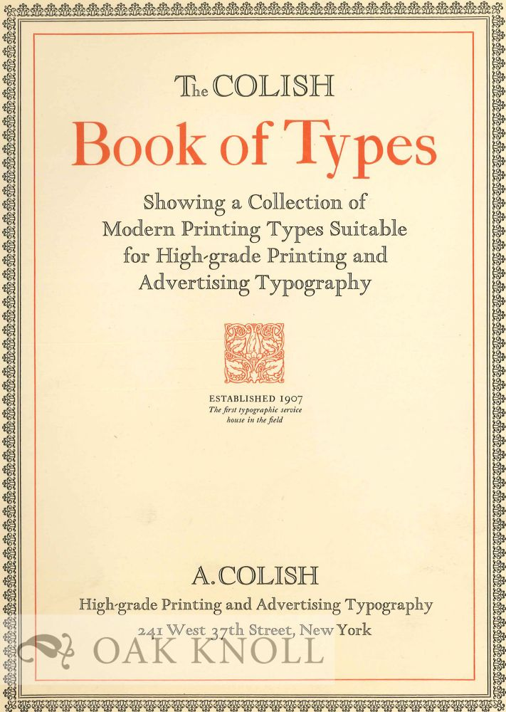 THE COLISH BOOK OF TYPES SHOWING A COLLECTION OF MODERN PRINTING TYPES SUITABLE FOR HIGH-GRADE PRINTING AND ADVERTISING TYPOGRAPHY. Colish.