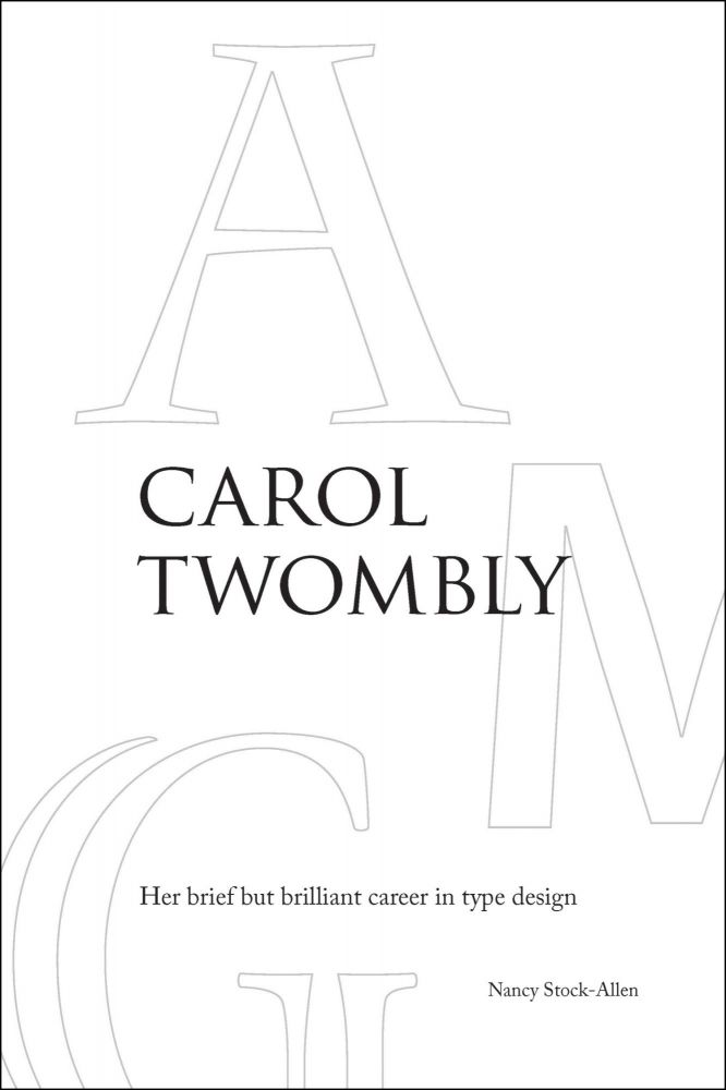 CAROL TWOMBLY: HER BRIEF BUT BRILLIANT CAREER IN TYPE DESIGN. Nancy Stock-Allen.