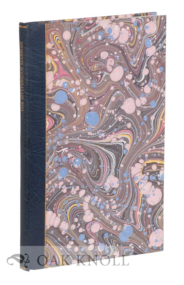 THE MYSTERIOUS MARBLER WITH AN HISTORICAL INTRODUCTION, NOTES AND 11 ORIGINAL MARBLED SAMPLES BY RICHARD J. WOLFE. James Sumner.