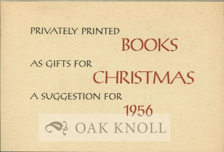 PRIVATELY PRINTED BOOKS AS GIFTS FOR CHRISTMAS A SUGGESTION FOR 1956.