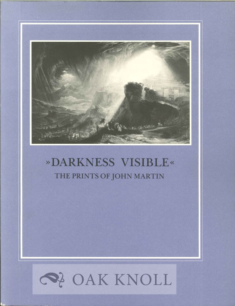 """"""" DARKNESS VISIBLE"""" THE PRINTS OF JOHN MARTIN. J. Dustin Wees."""