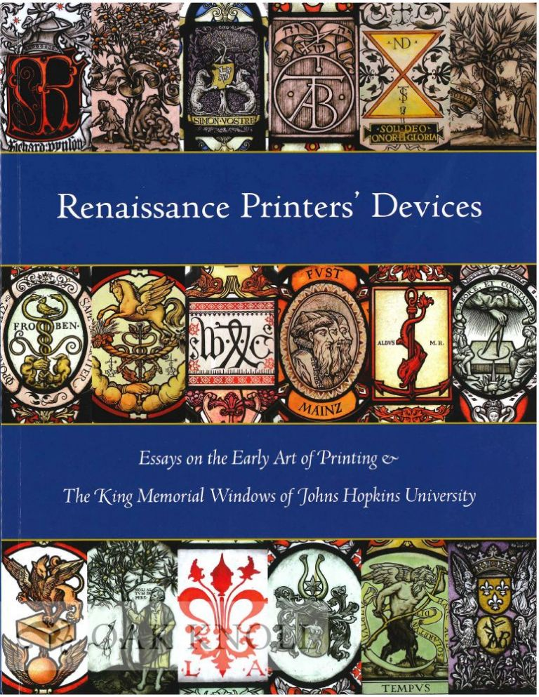 RENAISSANCE PRINTERS' DEVICES: ESSAYS ON THE EARLY ART OF PRINTING & THE KING MEMORIAL WINDOWS OF JOHNS HOPKINS UNIVERSITY. Earl Havens.