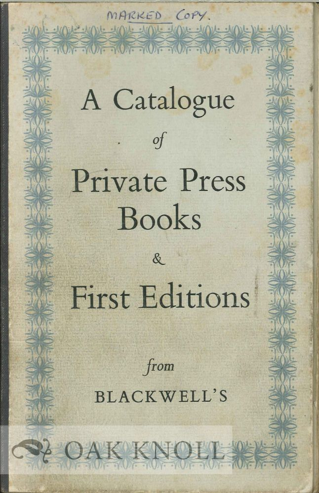 CATALOGUE OF PRIVATE PRESS BOOKS & FIRST EDITIONS FROM BLACKWELL'S.