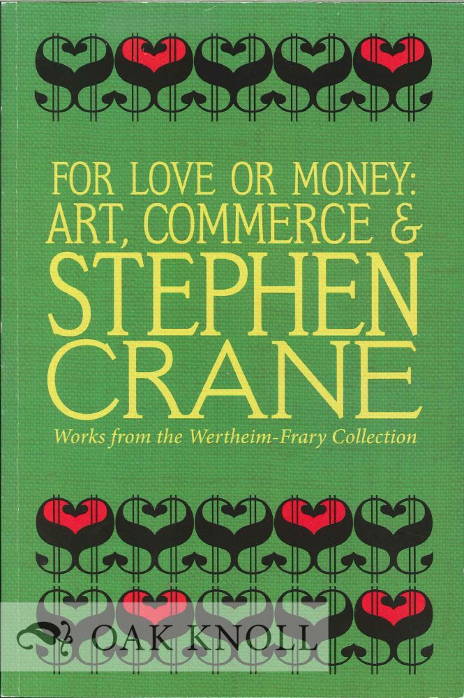 FOR LOVE OR MONEY: ART, COMMERCE & STEPHEN CRANE WORKS FROM THE WERTHEIM-FRARY COLLECTION. Gabrielle Dean.
