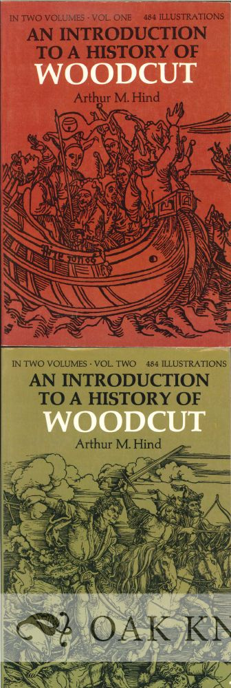 AN INTRODUCTION TO A HISTORY OF WOODCUT WITH A DETAILED SURVEY OF WORK DONE IN THE FIFTEENTH CENTURY. Arthur M. Hind.