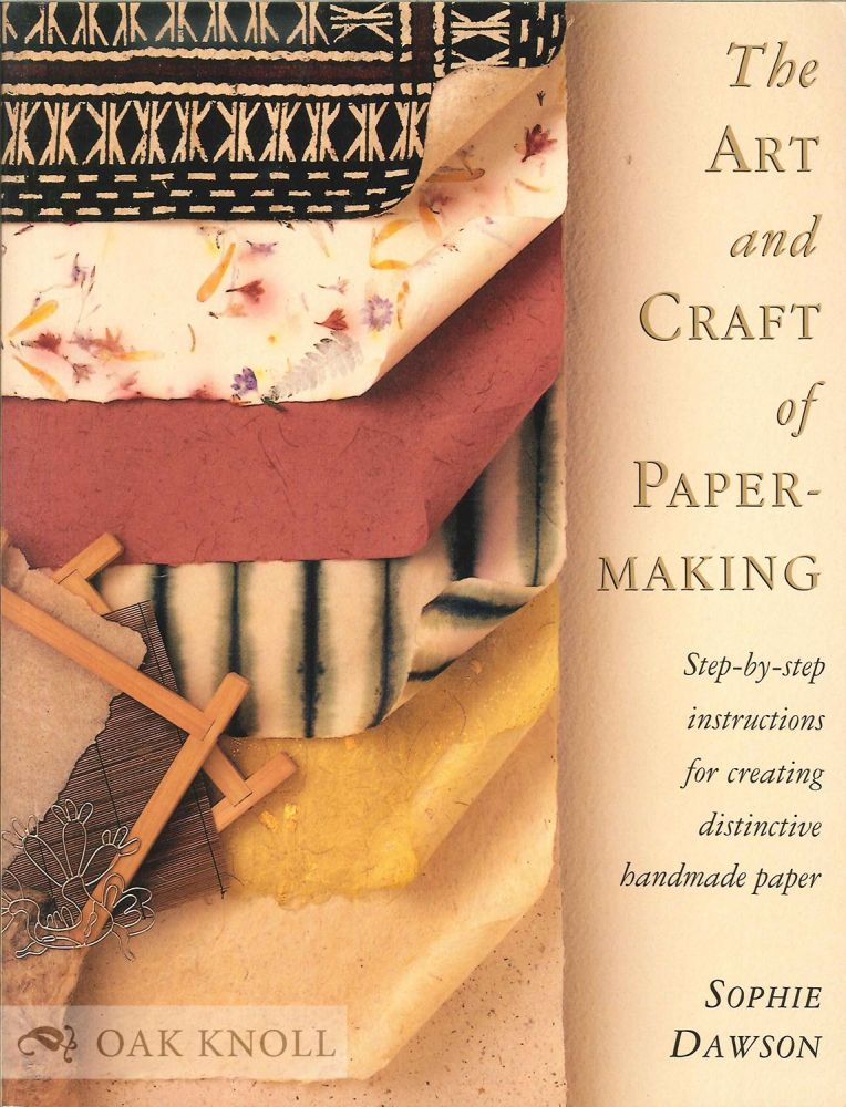 THE ART AND CRAFT OF PAPERMAKING. Sophie Dawson.