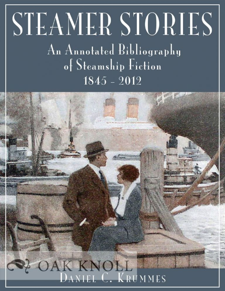 STEAMER STORIES: AN ANNOTATED BIBLIOGRAPHY OF STEAMSHIP FICTION, 1845-2012. Daniel C. Krummes, Douglas Scott Brookes, 131957.