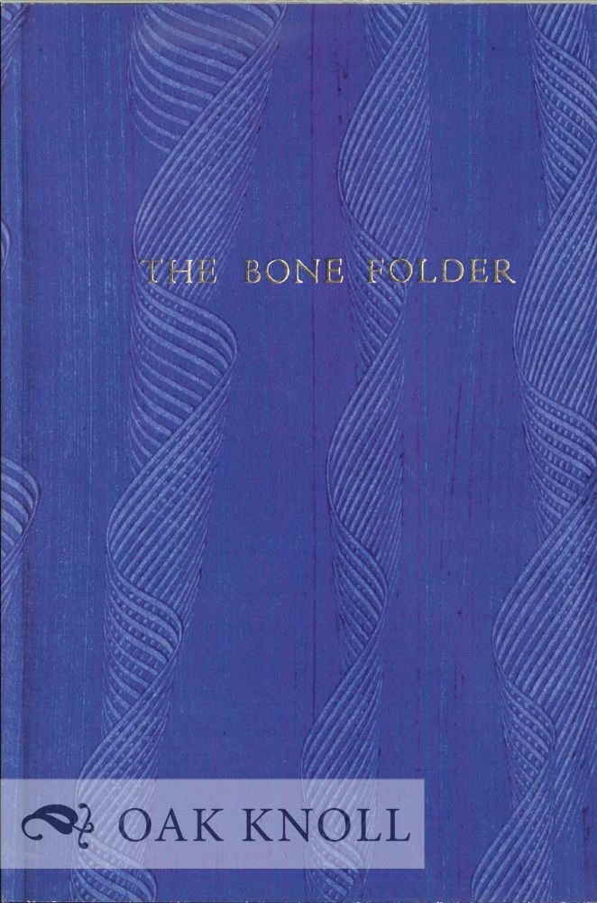 THE BONE FOLDER: A DIALOGUE BETWEEN AN AESTHETICALLY INCLINED BIBLIOPHILE AND A WELL-VERSED-IN-ALL-ASPECTS-OF-THE-CRAFT BOOKBINDER. Ernst Collin.